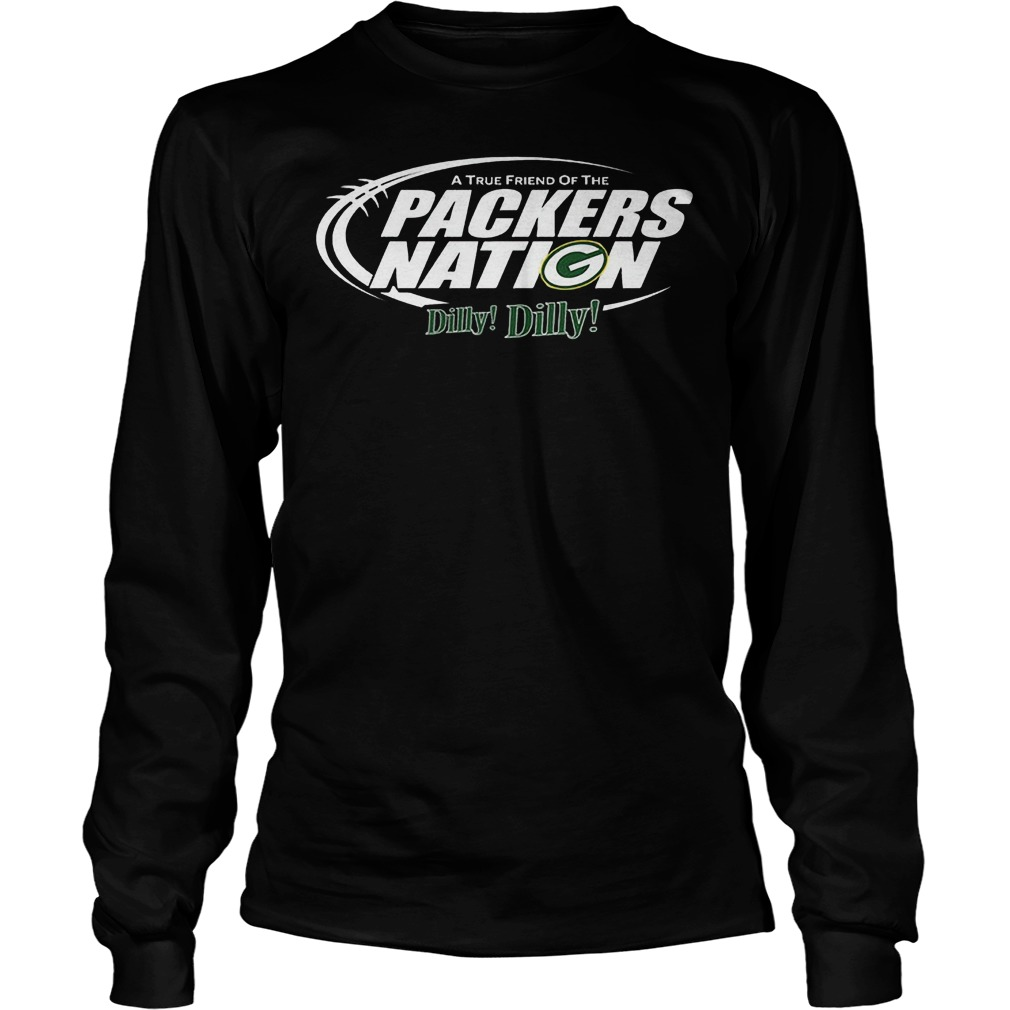 A True Friend Of The Packers Nation Dilly Dilly T-Shirt Unisex Longsleeve Tee