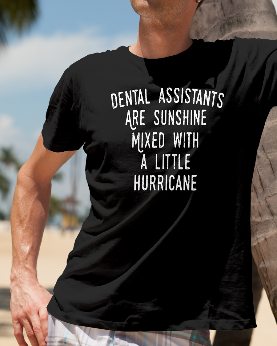 Dental Assistants Are Sunshine Mixed With A Little Hurricane T Shirt