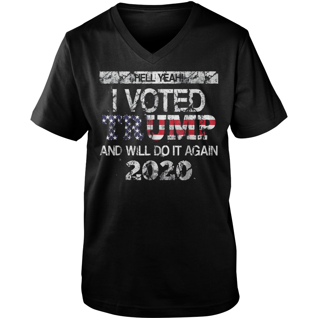 Hell Yeah! I Voted Trump And Will Do it Again 2020 T-Shirt Guys V-Neck