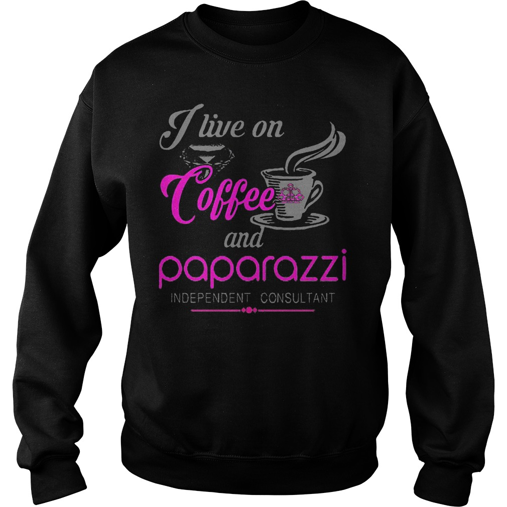 I Live On Coffee And Paparazzi Independent Consultant T-Shirt Sweat Shirt