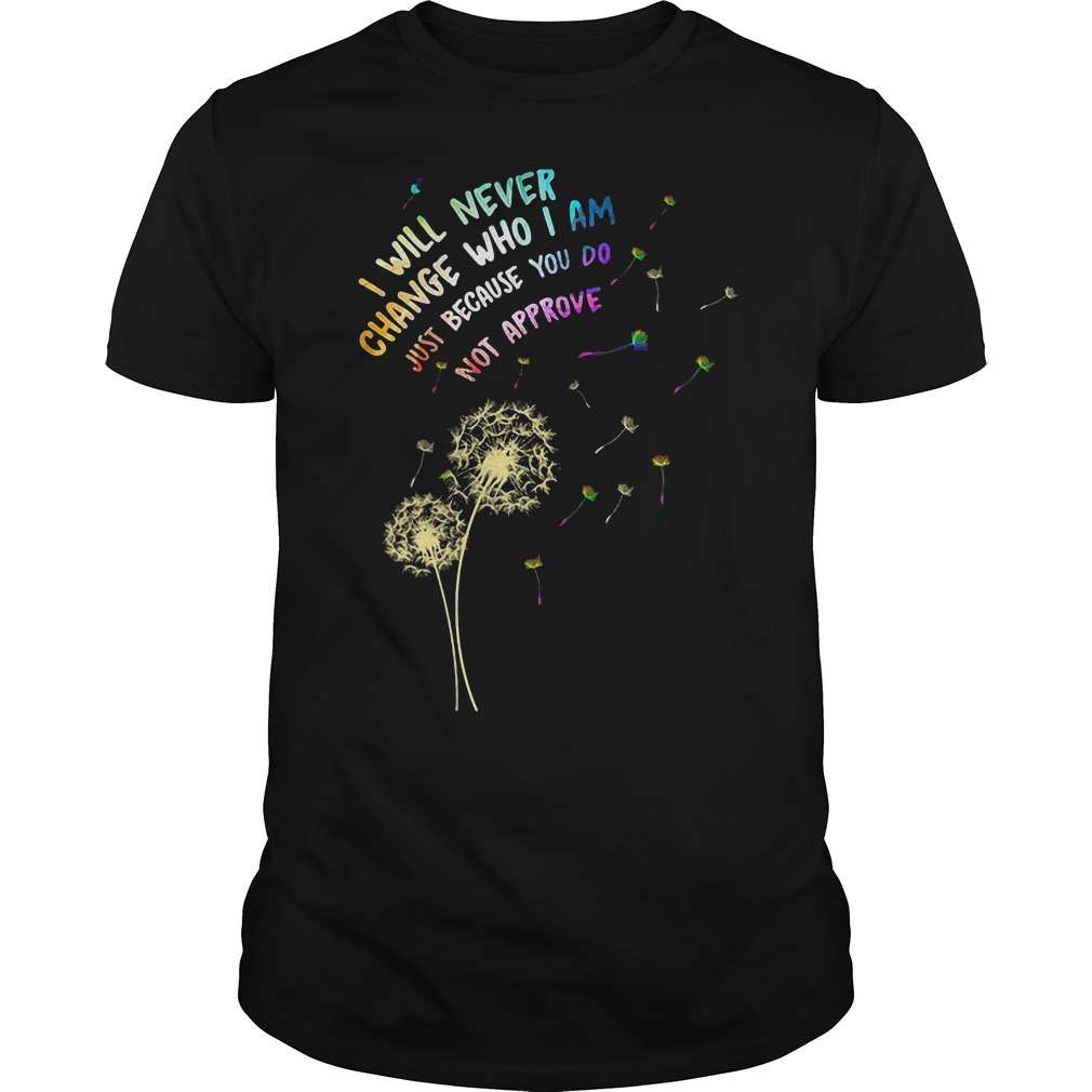 I Will Never Change Who I Am Just T-Shirt Classic Guys / Unisex Tee