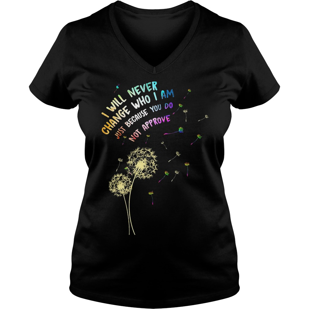 I Will Never Change Who I Am Just T-Shirt Ladies V-Neck