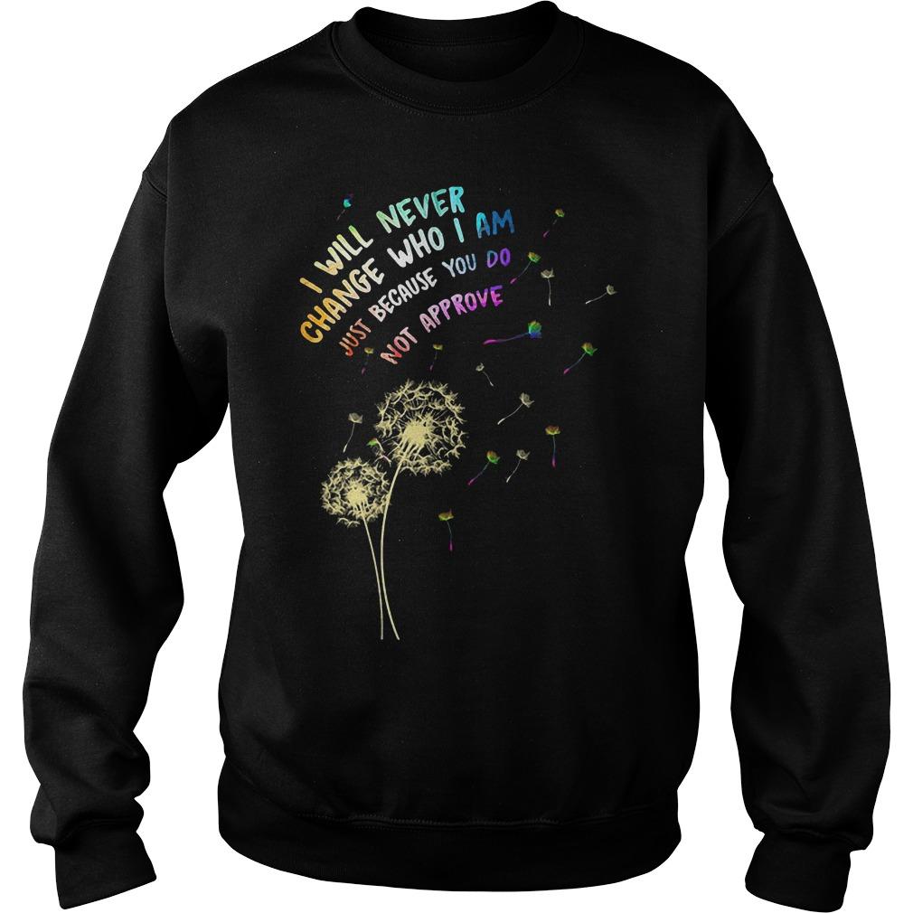 I Will Never Change Who I Am Just T-Shirt Sweatshirt Unisex