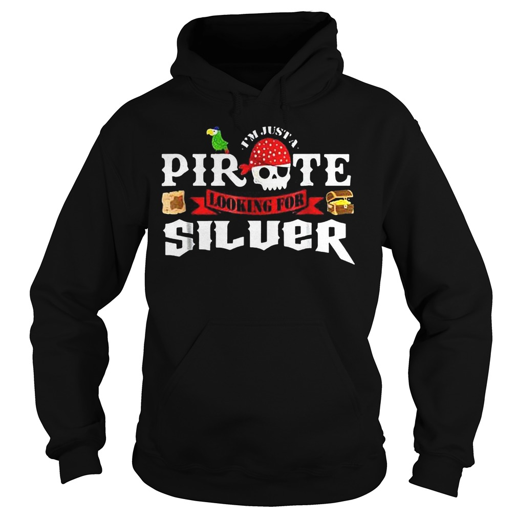 I'm Just A Pirate Looking For Silver T-Shirt Hoodie