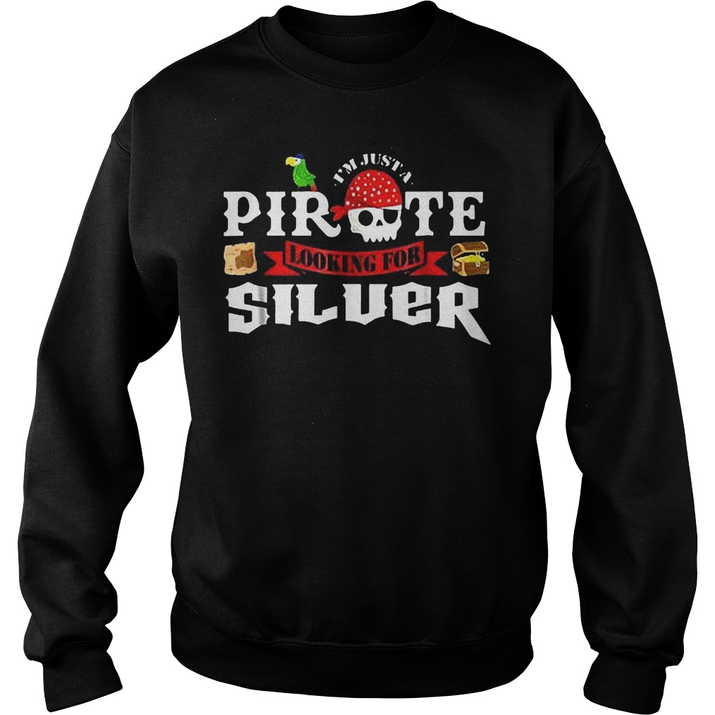 I'm Just A Pirate Looking For Silver T-Shirt Sweat Shirt