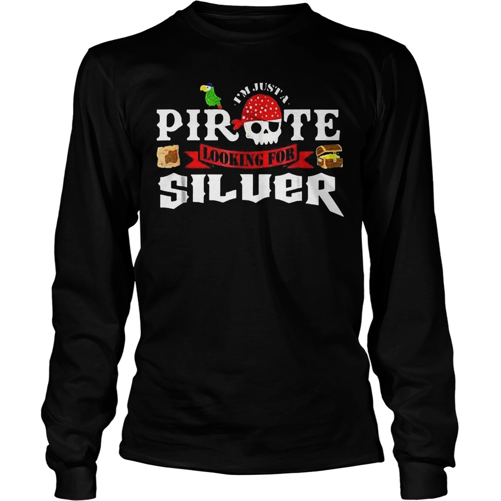 I'm Just A Pirate Looking For Silver T-Shirt Unisex Longsleeve Tee