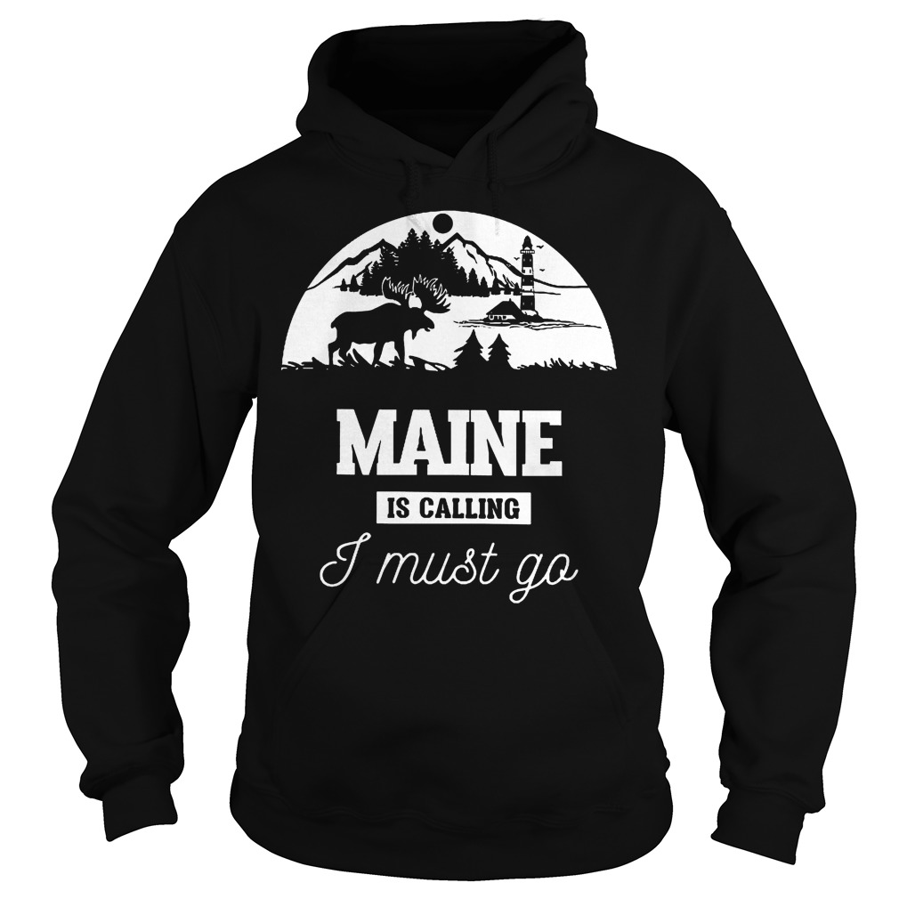 Maine Is Calling I Must Go Hoodie