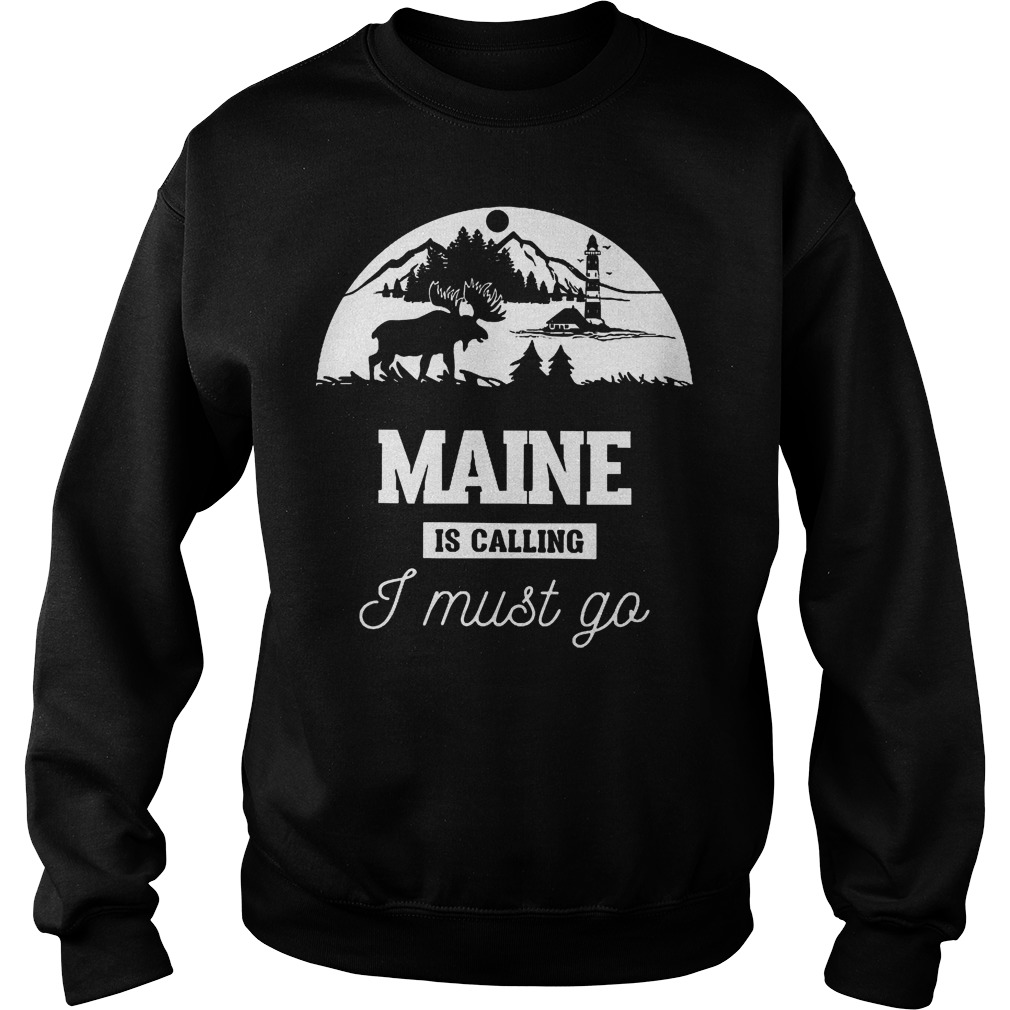 Maine Is Calling I Must Go Sweat Shirt