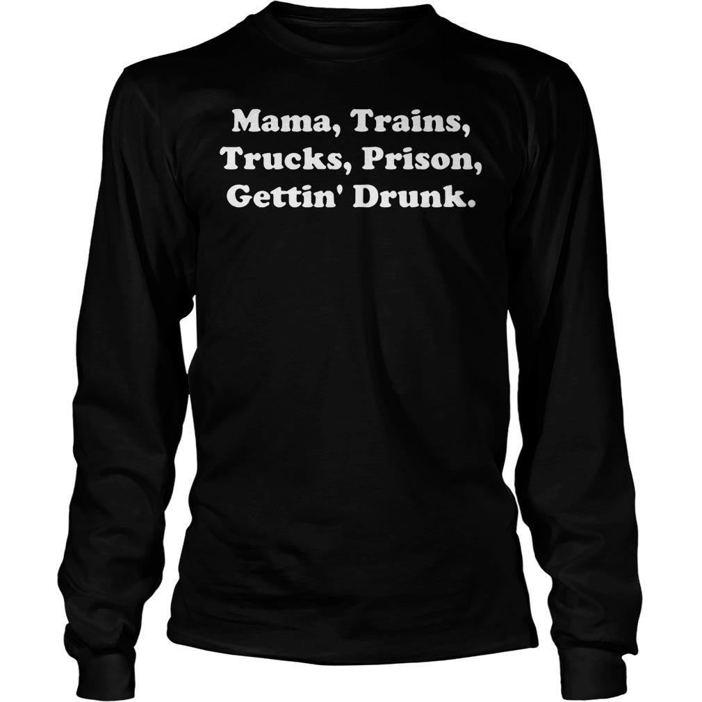 Mama Trains Trucks Prison Gettin' Drunk T-Shirt Unisex Longsleeve Tee