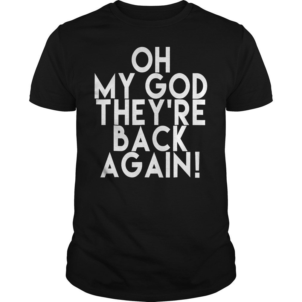 Oh My God Theyre Back Again Boy Band T Shirt