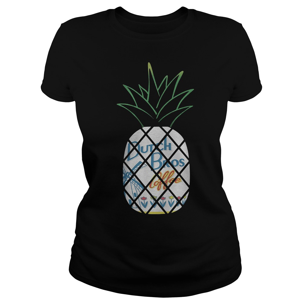 Pineapples Dutch Bros Coffee With Flower T-Shirt Classic Ladies Tee