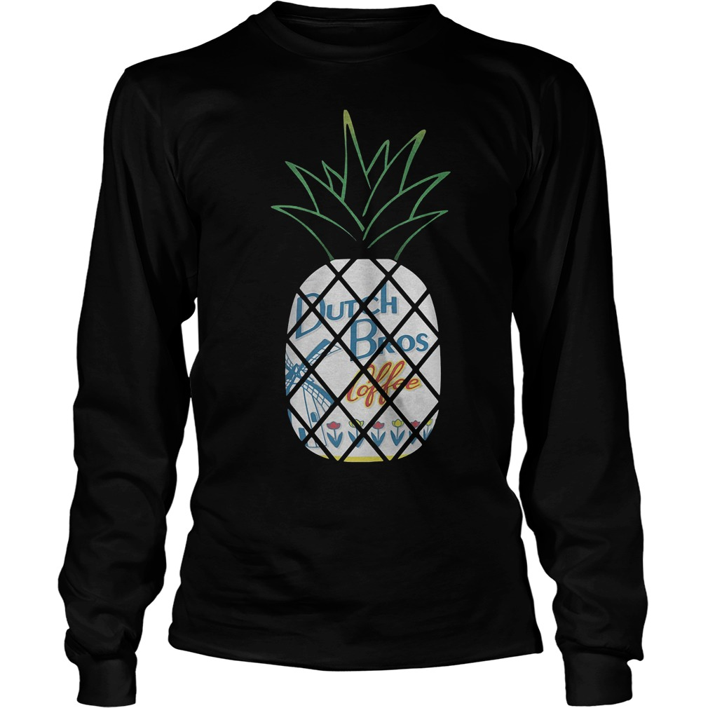 Pineapples Dutch Bros Coffee With Flower T-Shirt Longsleeve Tee Unisex