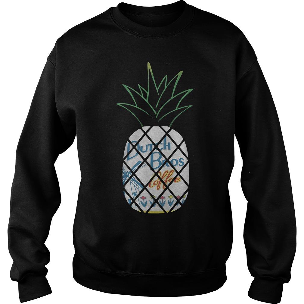 Pineapples Dutch Bros Coffee With Flower T-Shirt Sweatshirt Unisex