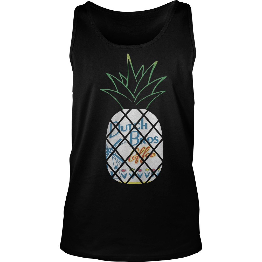 Pineapples Dutch Bros Coffee With Flower T-Shirt Tank Top Unisex