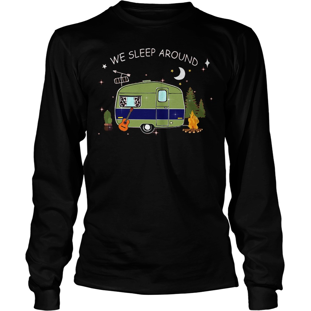 Premium Camping We Sleep Around T-Shirt Longsleeve Tee Unisex