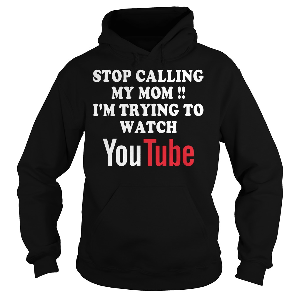 Stop Calling My Mom T-Shirt Hoodie
