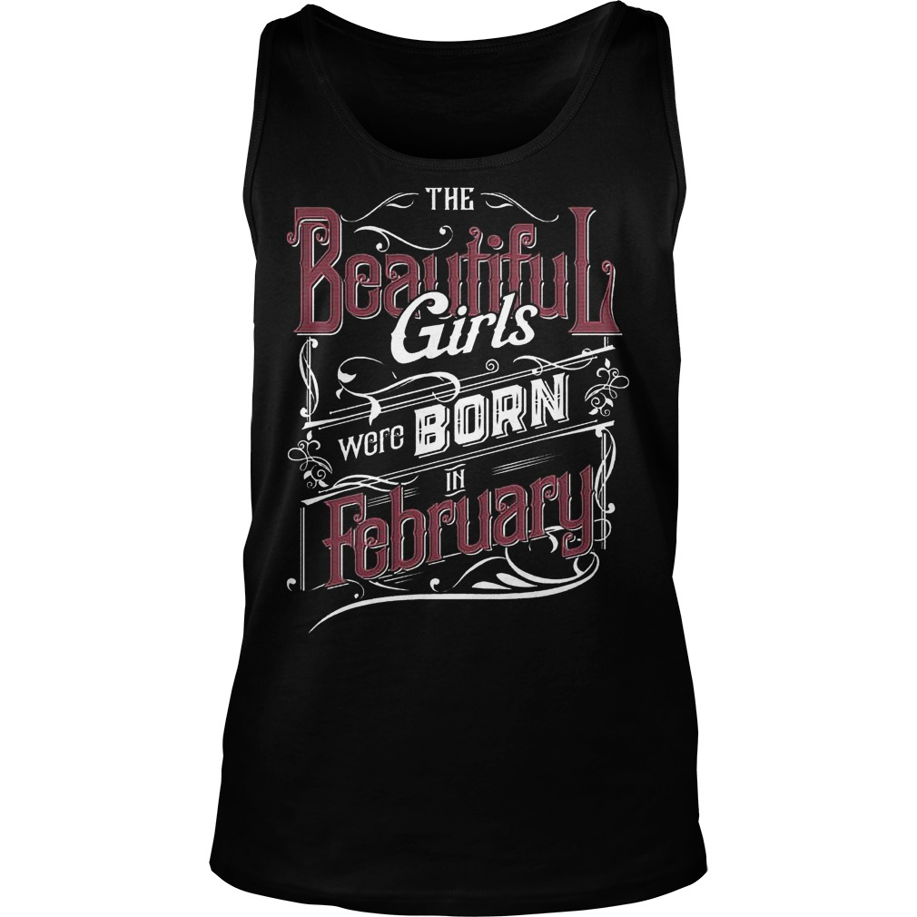 The Beautiful Girls Were Born In February T-Shirt Unisex Tank Top
