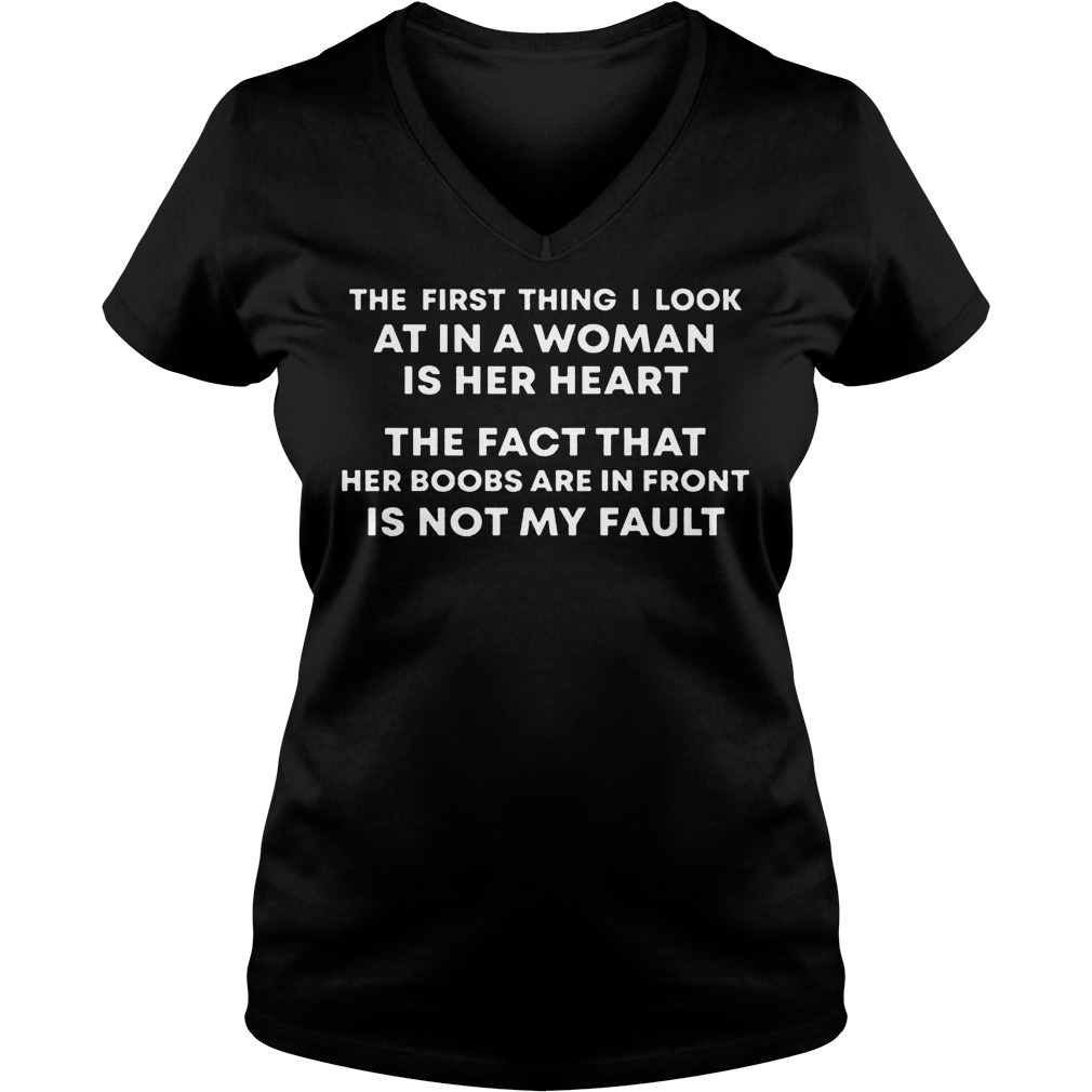 The First Thing I Look At In A Woman Is Her Heart The Fact That Her Boobs Are In Front Is Not My Fault T-Shirt Ladies V-Neck