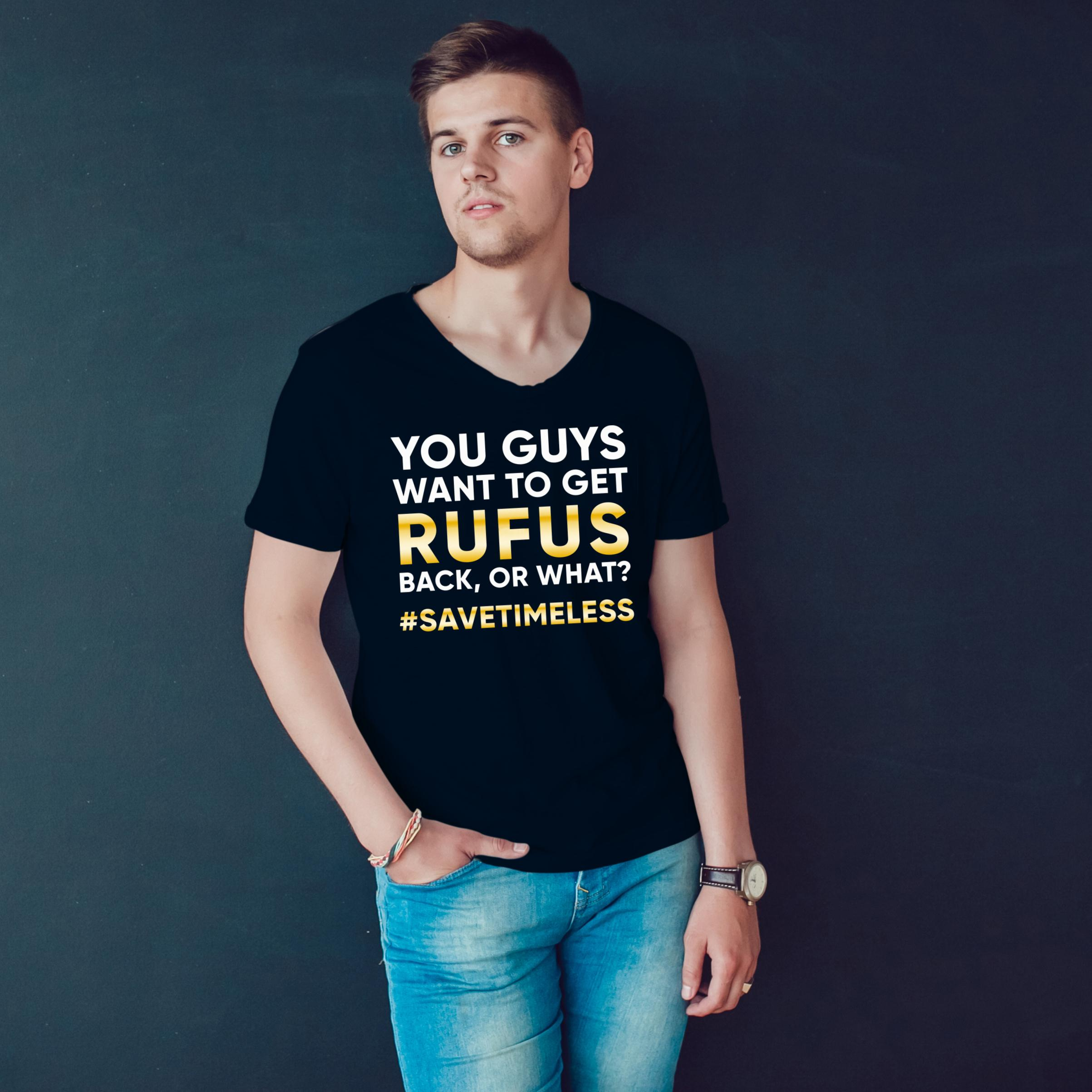You Want To Get Rufus Back Or What T Shirt