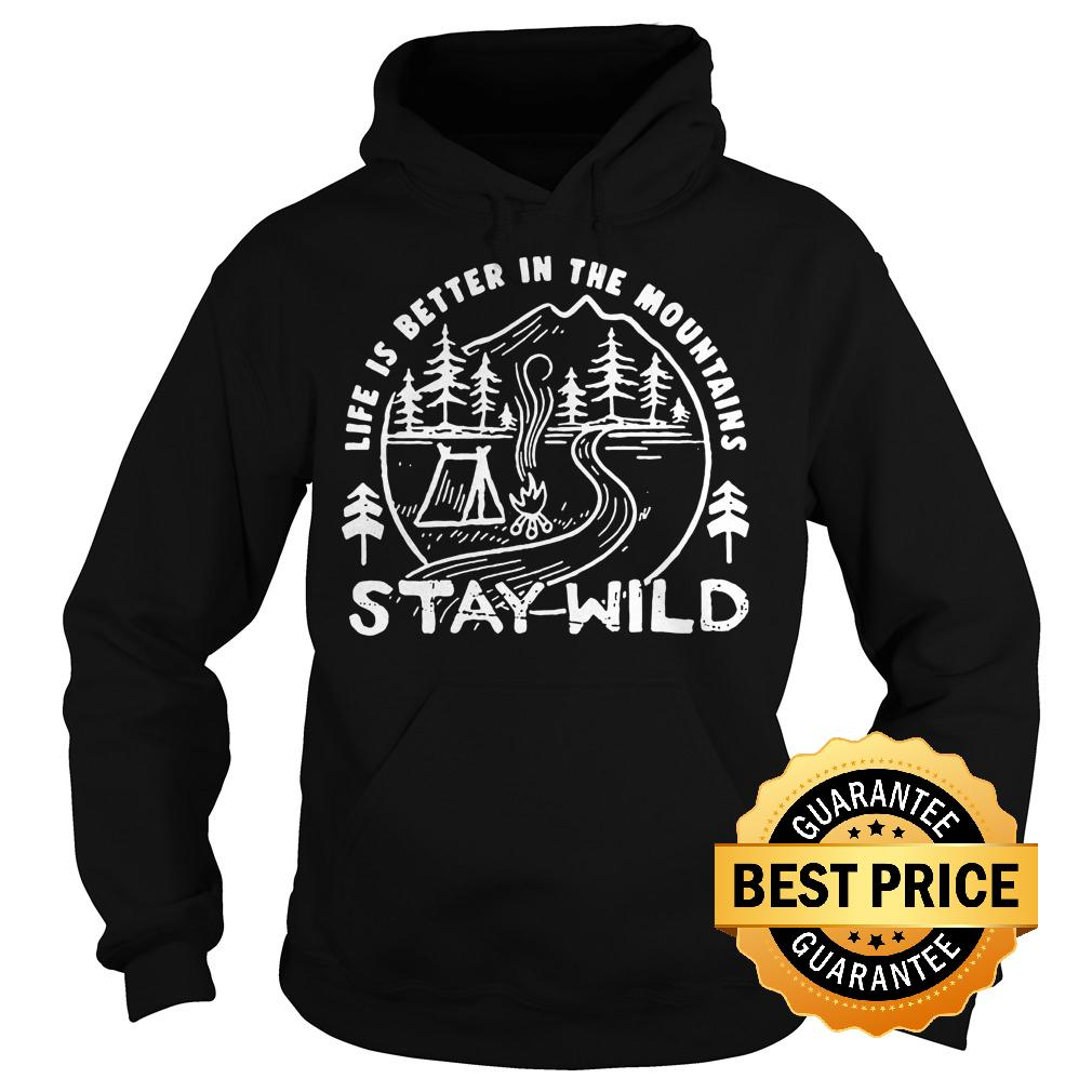 Best Price Camping life is better the mountains stay wild shirt Hoodie