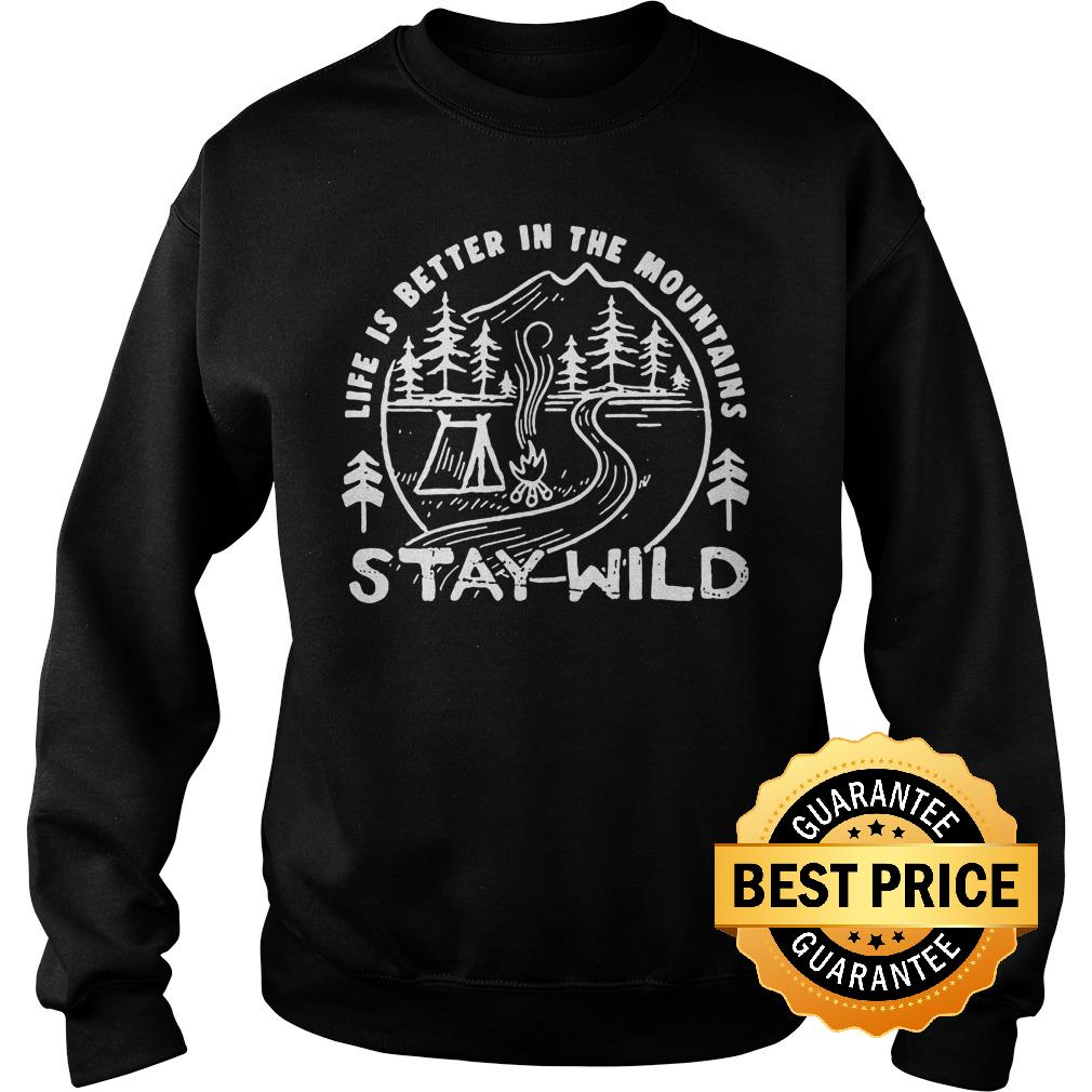 Best Price Camping life is better the mountains stay wild shirt Sweatshirt Unisex