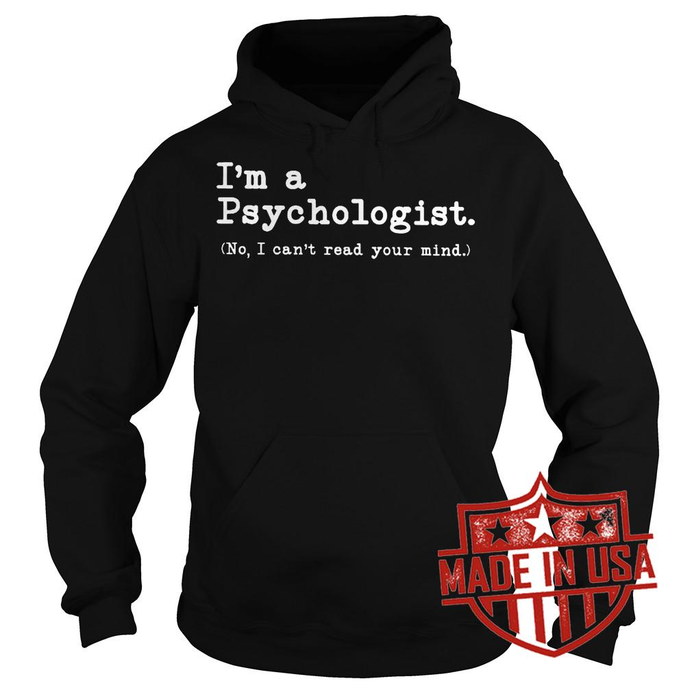 Best Price I'm a Psychologist No I can't read your mind shirt Hoodie
