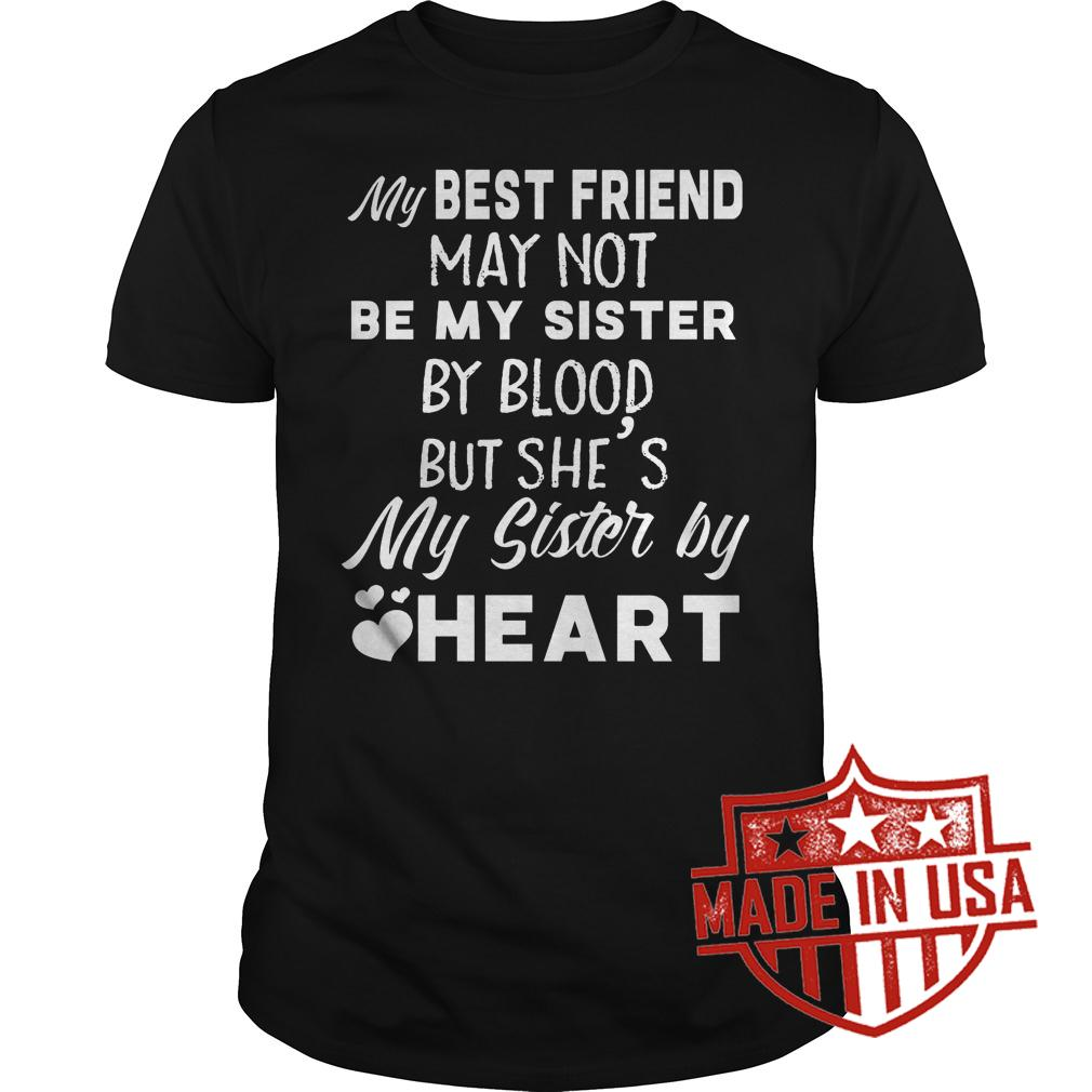 Best Price My best friend may not be my sister by blood but she's my sister by heart shirt