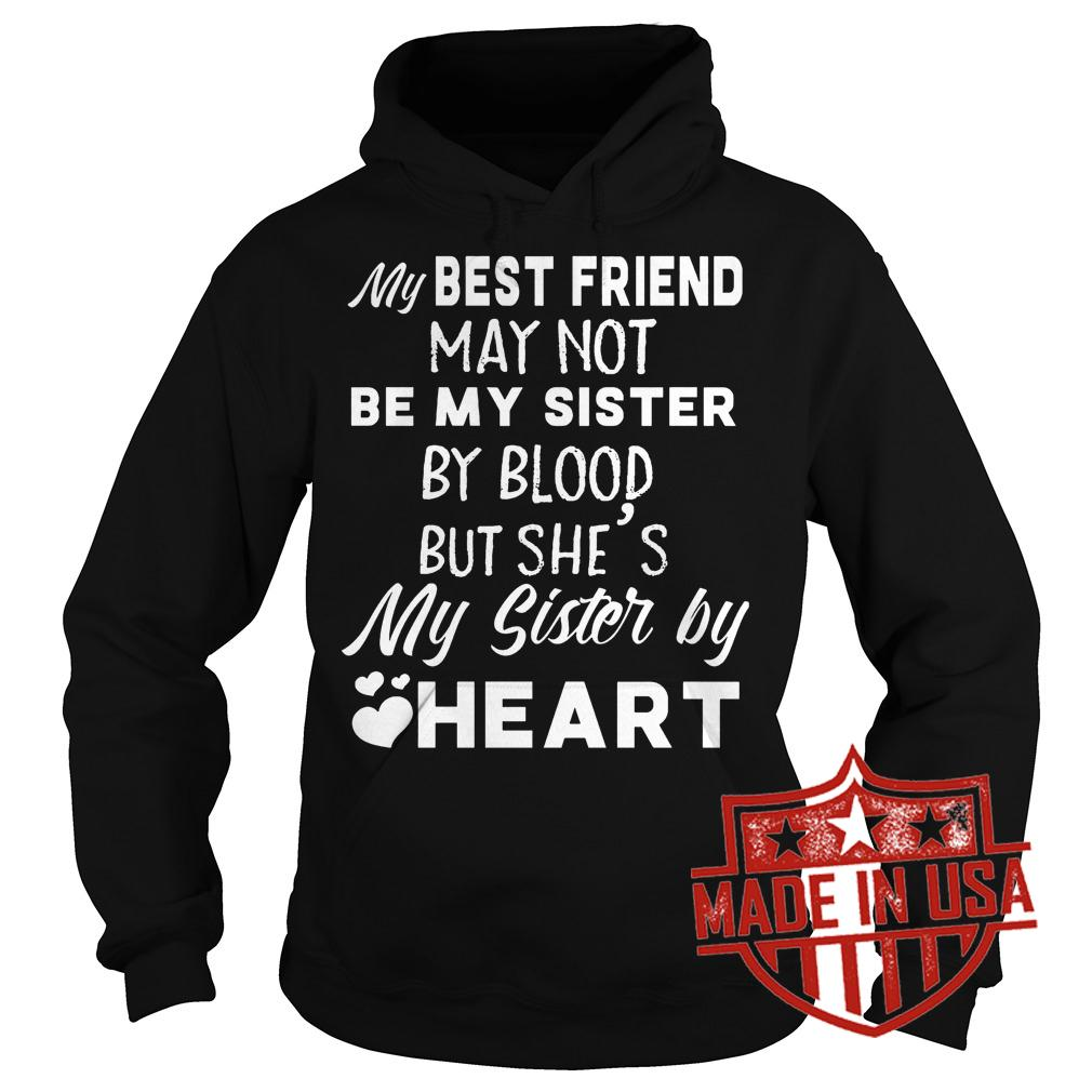Best Price My best friend may not be my sister by blood but she's my sister by heart shirt Hoodie