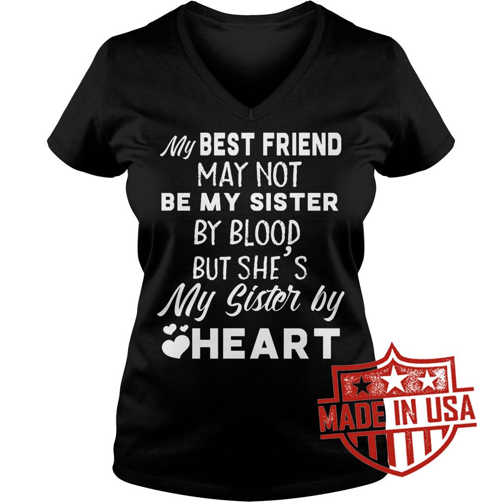 Best Price My best friend may not be my sister by blood but she's my sister by heart shirt Ladies V-Neck
