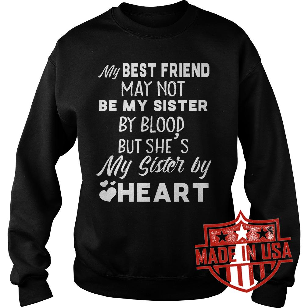 Best Price My best friend may not be my sister by blood but she's my sister by heart shirt Sweatshirt Unisex