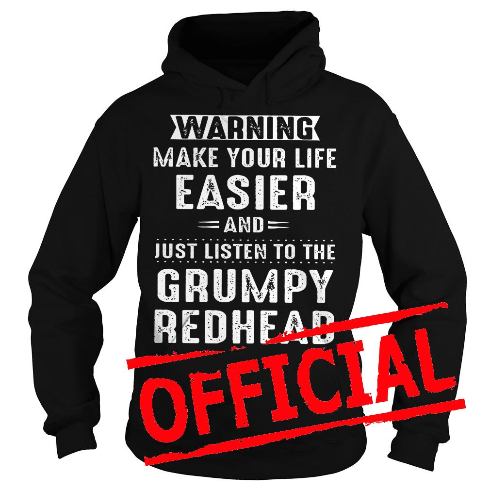 Best Price Warning make your life easier and just listen to the grumpy redhead shirt Hoodie