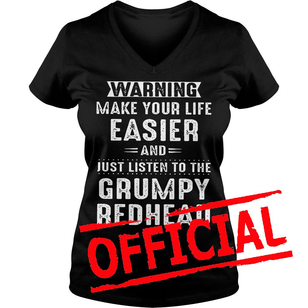 Best Price Warning make your life easier and just listen to the grumpy redhead shirt Ladies V-Neck