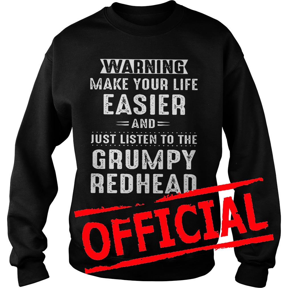 Best Price Warning make your life easier and just listen to the grumpy redhead shirt Sweatshirt Unisex