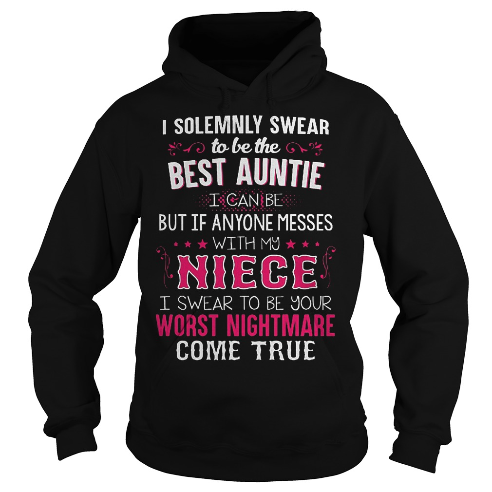 I Solemnly Swear To Be The Best Auntie If Anyone Messes With My Niece T-Shirt Hoodie