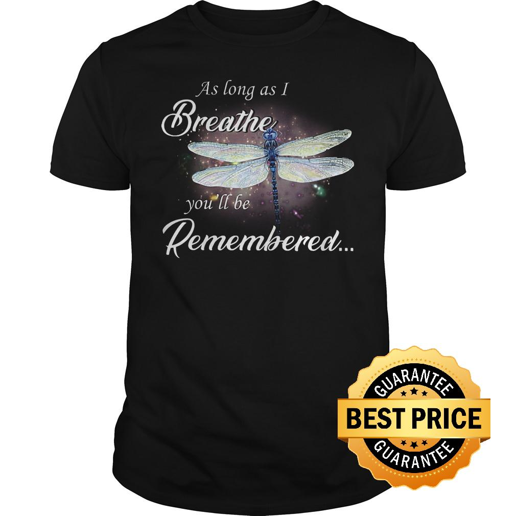 Official Dragon Fly As Log As I Breathe You Ll Be Remembered Shirt