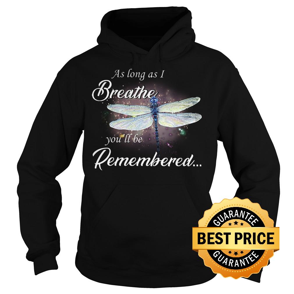 Official Dragon fly As log as I breathe you'll be remembered shirt Hoodie