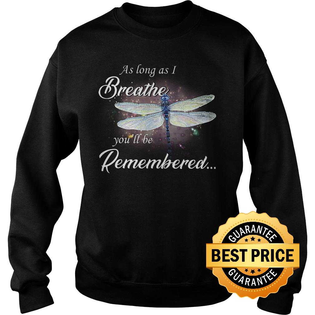 Official Dragon fly As log as I breathe you'll be remembered shirt Sweatshirt Unisex