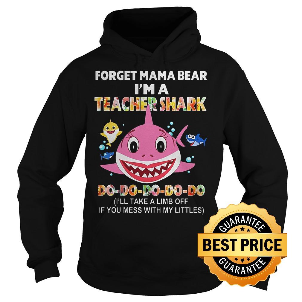Official Forget mama bear I'm a teacher shark shirt Hoodie