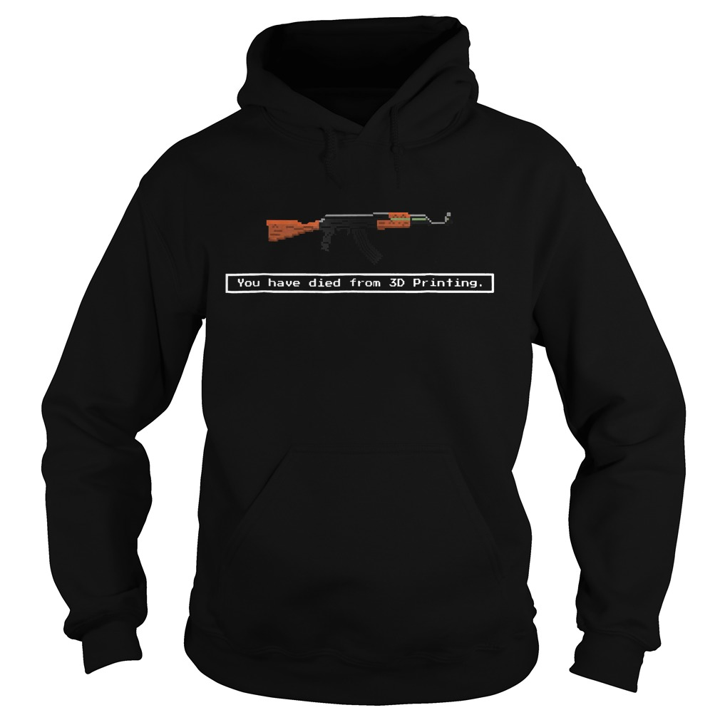 Official Guns You Have Died From 3D Printing Shirt Hoodie