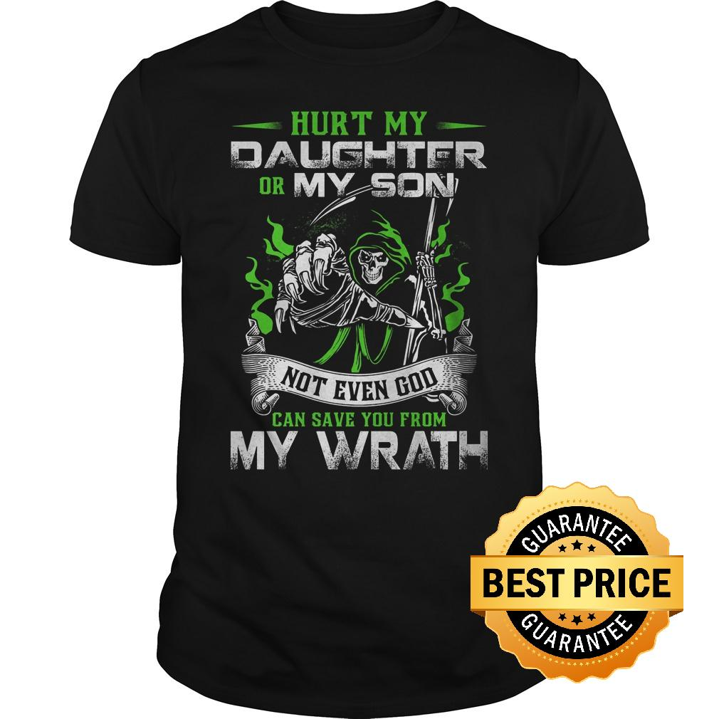 Official Hurt my daughter or my son not even god can save you from my wrath shirt