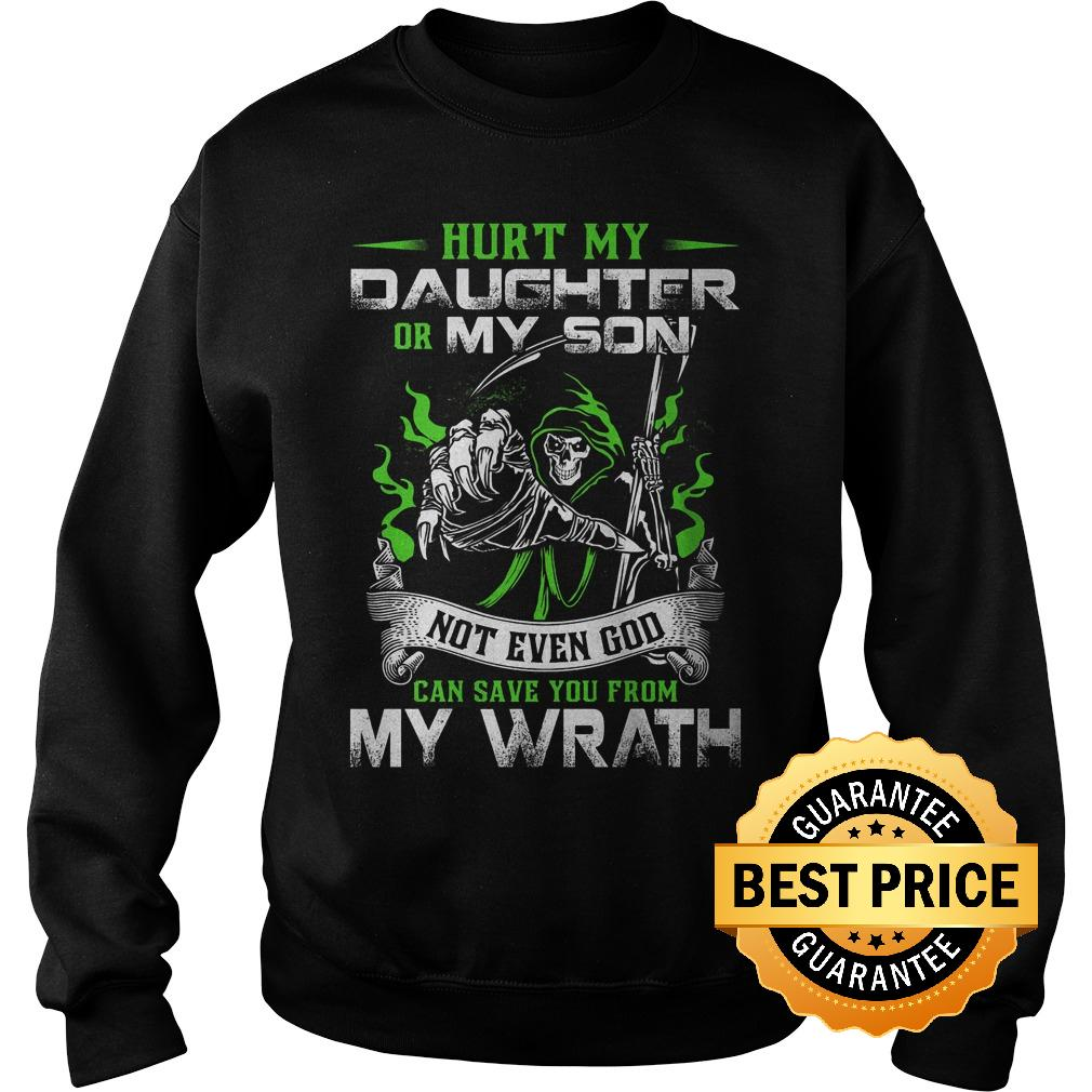 Official Hurt my daughter or my son not even god can save you from my wrath shirt Sweatshirt Unisex