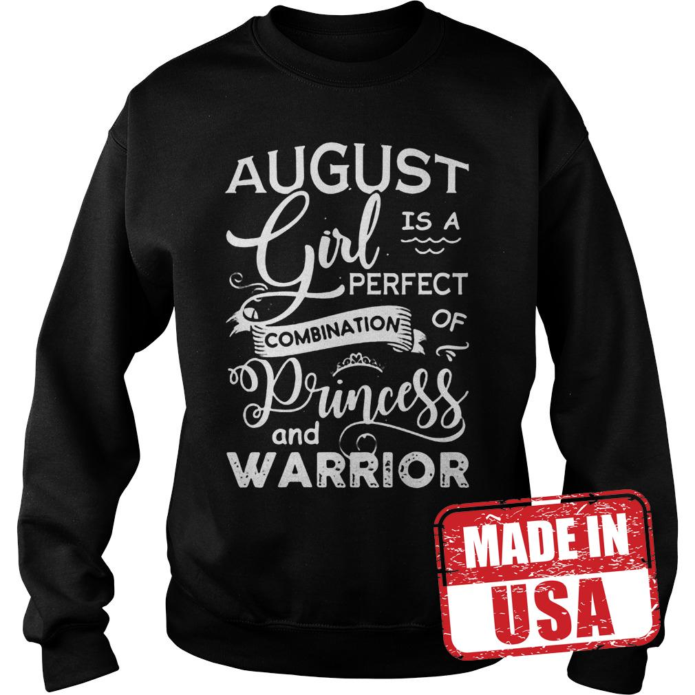 Original August girl is a perfect combination of Princess and warrior shirt Sweatshirt Unisex