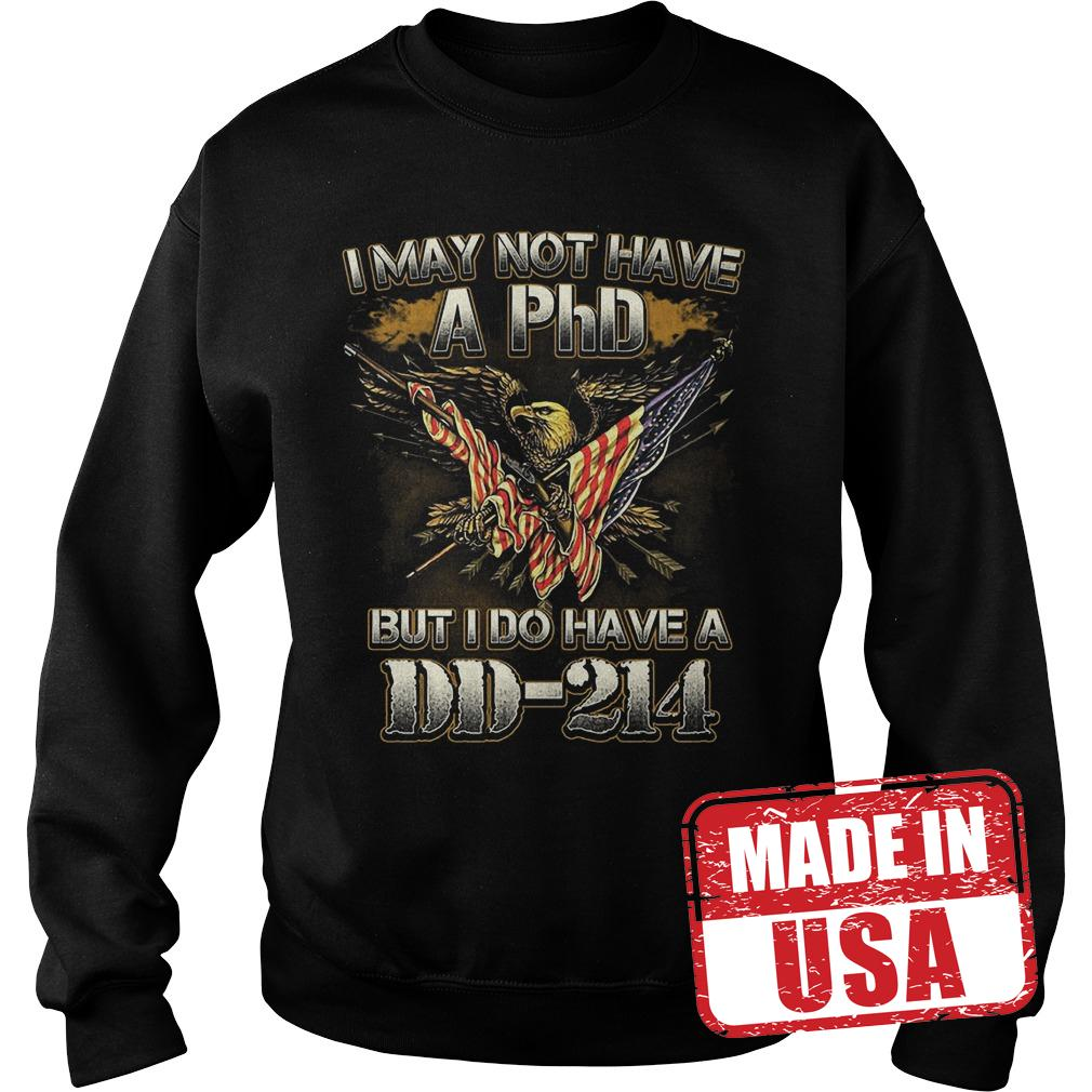 Original I may not have a PhD but I do have a DD-214 shirt Sweatshirt Unisex