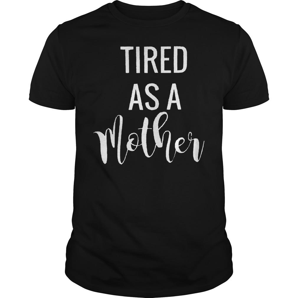 Original Tired as a mother shirt