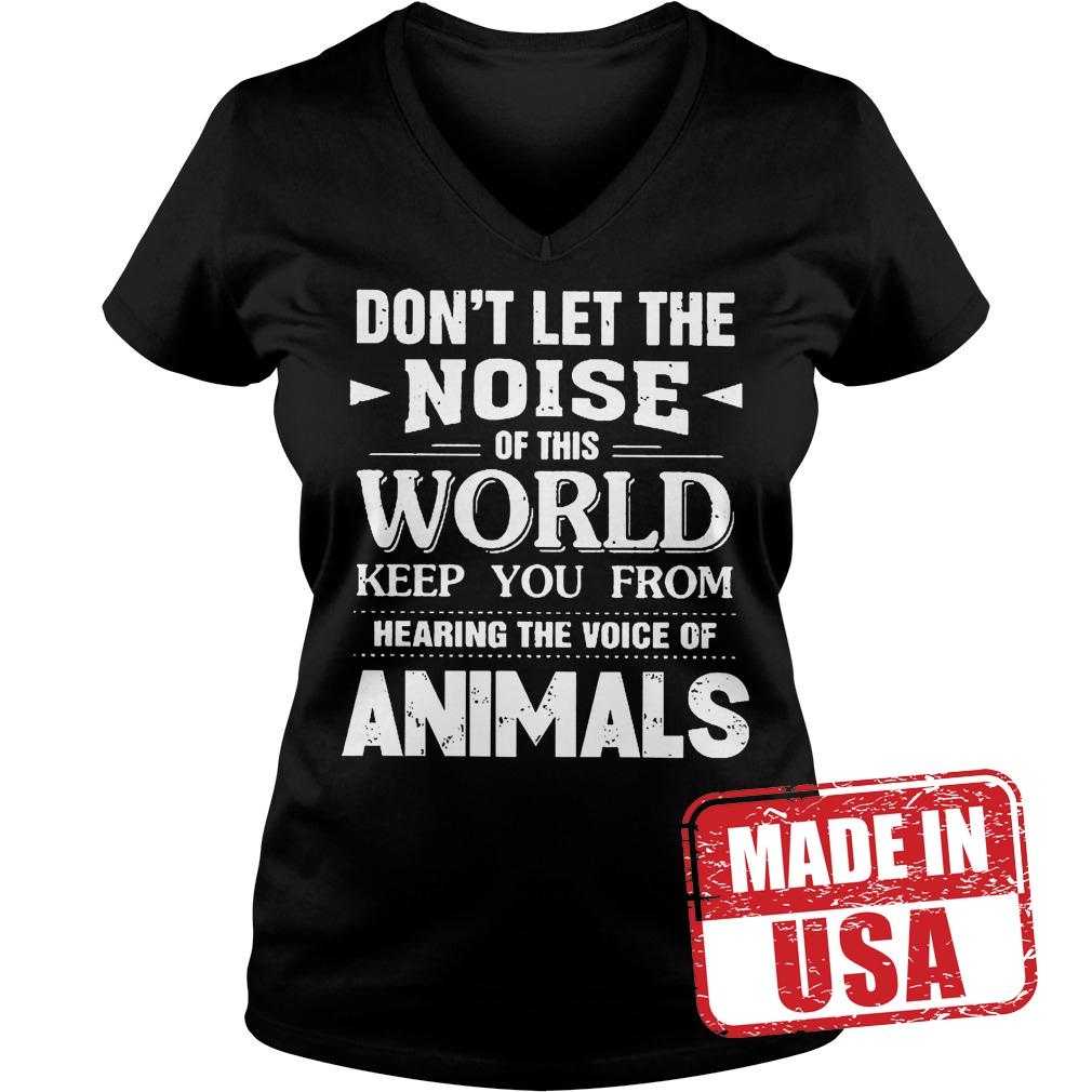 Premium Don't Let The Noise Of This World Keep You From Hearing The Voice Of Animals Shirt Ladies V-Neck