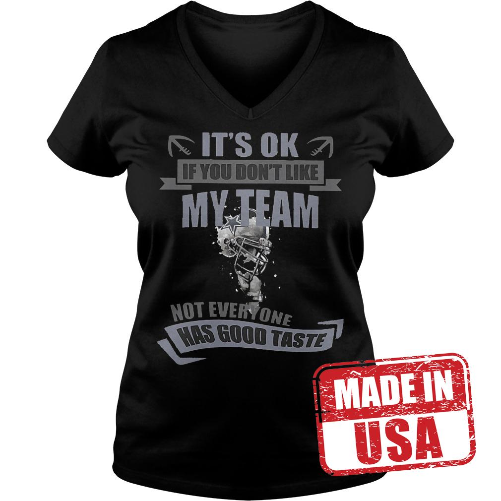 Premium It's Ok If You Don't Like My Team Not Everyone Has Good Taste Dallas Cowboys Shirt Ladies V-Neck