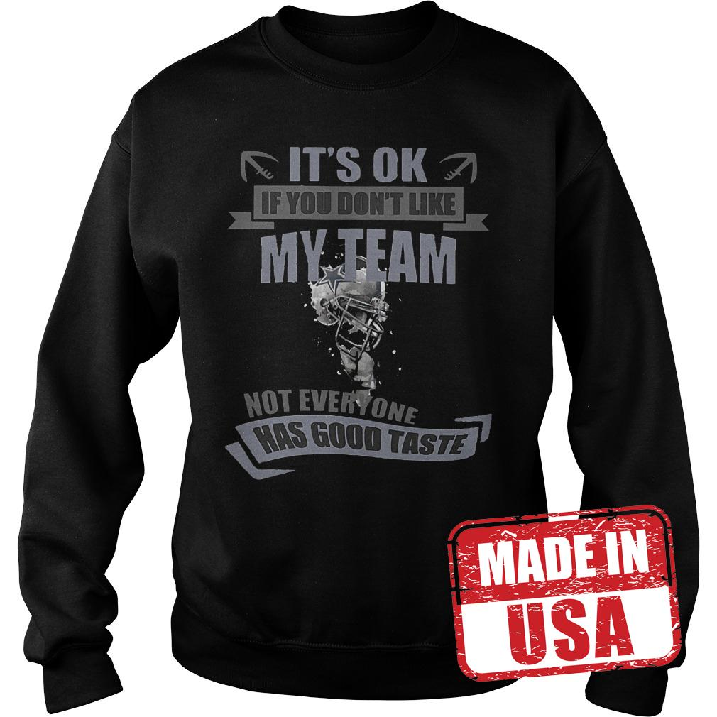 Premium It's Ok If You Don't Like My Team Not Everyone Has Good Taste Dallas Cowboys Shirt Sweatshirt Unisex