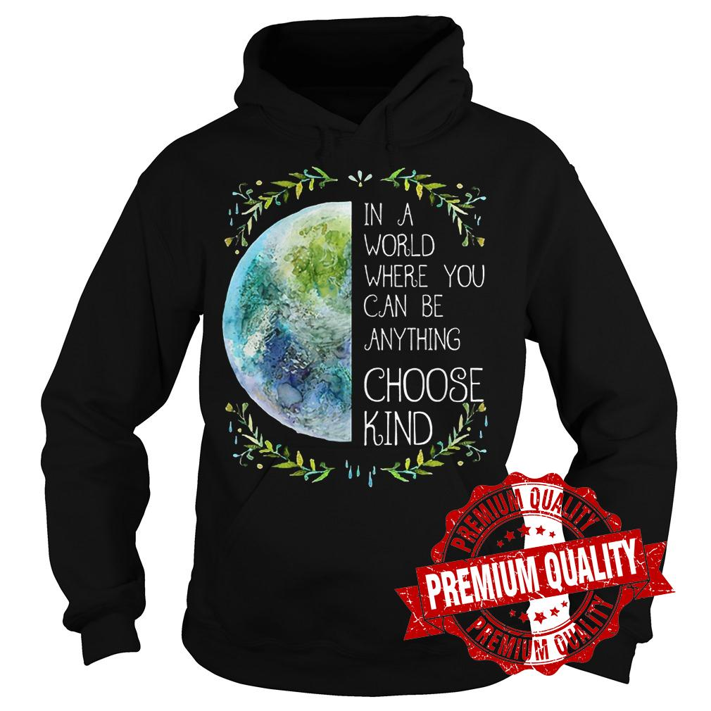 Premium Natural Hippie In a word where you can be anything choose kind shirt Hoodie