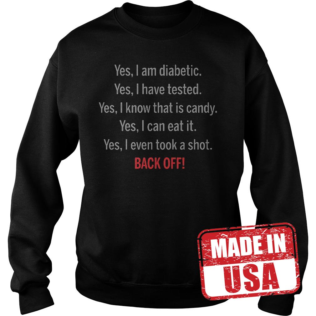 Premium Yes I Am Diabetic I Have Tested I Know That Is Candy I Can Eat It And I Even Took A Shoot Back Shirt Sweatshirt Unisex