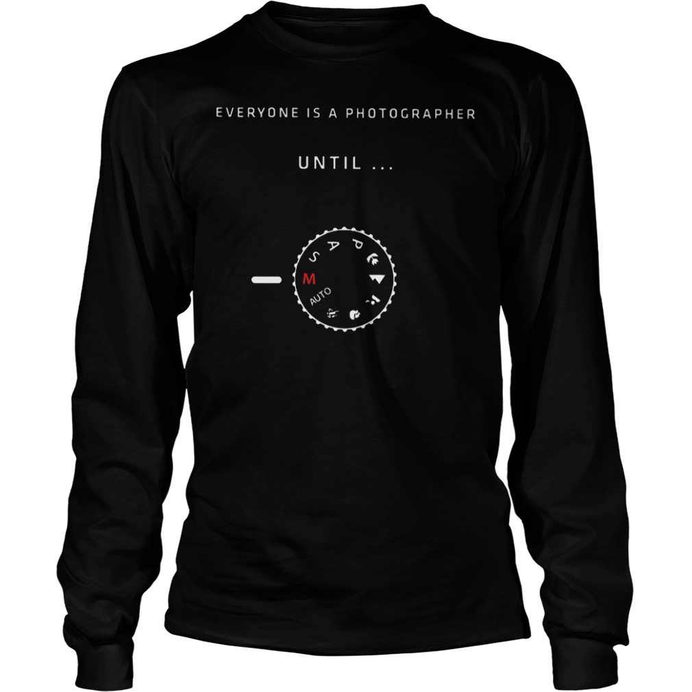 Everyone is a photographer until shirt Longsleeve Tee Unisex